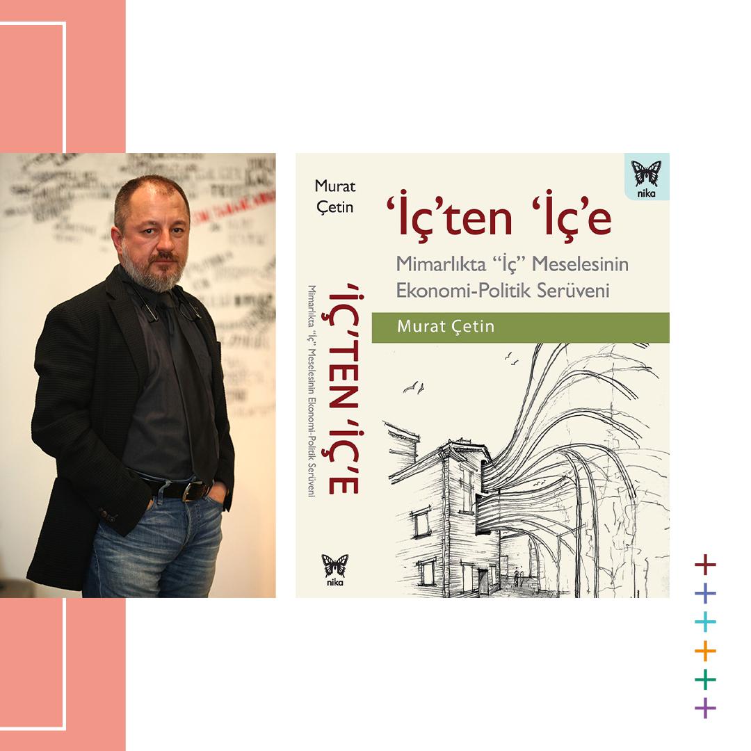 Prof. Dr. Murat Çetin'ten Yeni Kitap: 'İçten İçe'; Mimarlıkta 'İç' Meselesinin Ekonomi-Politik Serüveni