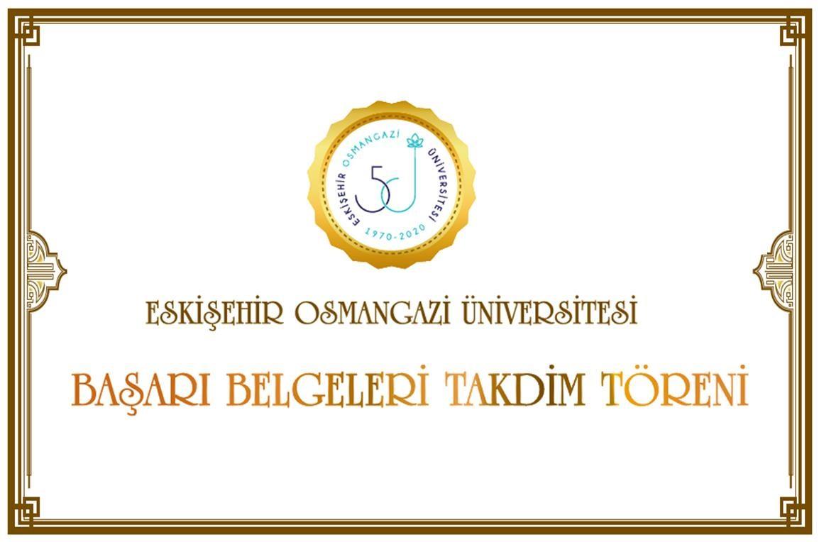 Eskişehir Osmangazi Üniversitesi Başarı Belgeleri Takdim Töreni Gerçekleştirildi
